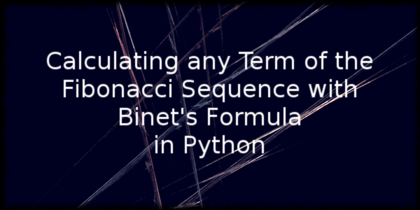 Calculating any Term of the Fibonacci Sequence Using Binet's Formula in Python