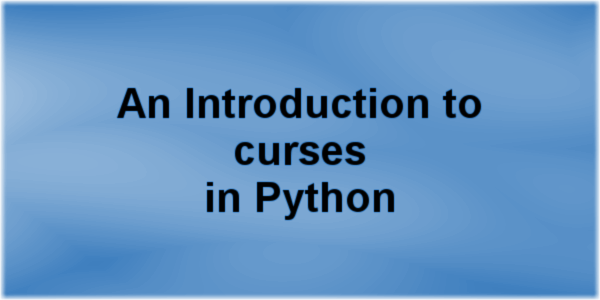 An Introduction to curses in Python