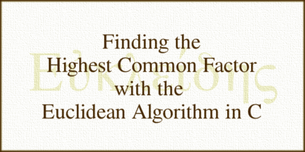 Finding the Highest Common Factor with the Euclidean Algorithm in C
