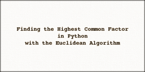 Finding the Highest Common Factor in Python with the Euclidean Algorithm