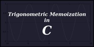 Trigonometric Memoization in C