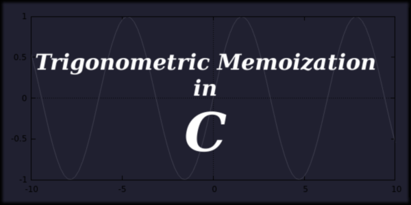 Trigonometric Memoization in C