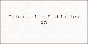Calculating Statistics in C