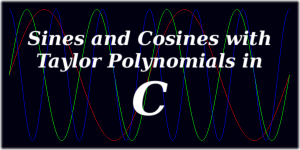 Sines and Cosines with Taylor Polynomials in C