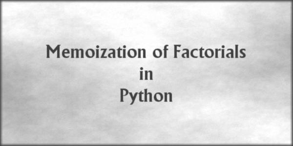 Memoization of Factorials in Python