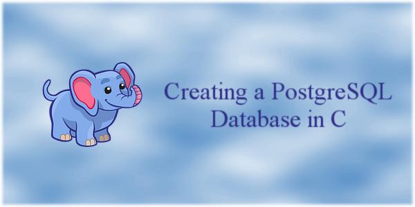 Creating a PostgreSQL Database in C   CodeDrome