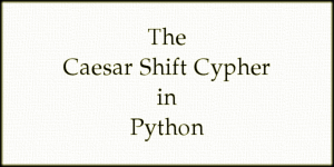 The Caesar Shift Cypher in Python