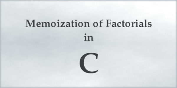 Memoization of Factorials in C