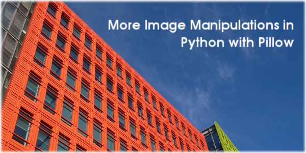 More Image Manipulations in Python with Pillow