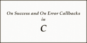 On Success and On Error Callbacks in C