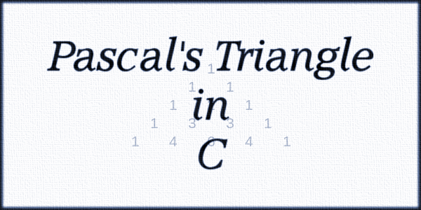 Pascal's Triangle in C