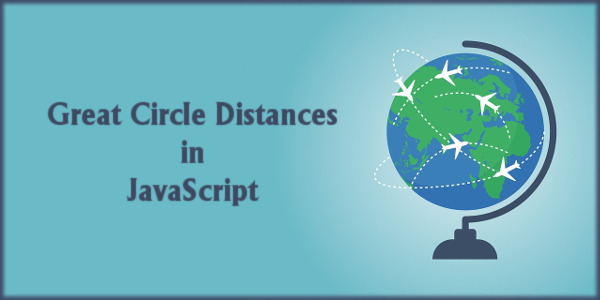 Great Circle Distances in JavaScript