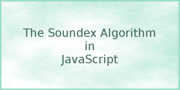 The Soundex Algorithm in JavaScript