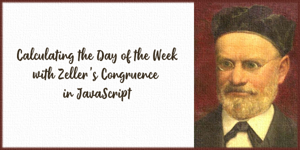 Calculating the Day of the Week with Zeller's Congruence in JavaScript